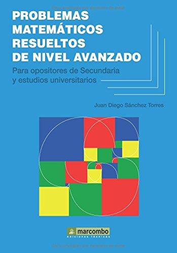 PROBLEMAS MATEMÁTICOS RESUELTOS DE NIVEL AVANZADO por JUAN DIEGO SÁNCHEZ TORRES