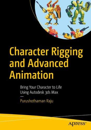 Character Rigging and Advanced Animation: Bring Your Character to Life Using Autodesk 3ds Max -