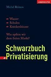 Schwarzbuch Privatisierung: Wasser, Schulen, Krankenhäuser: Was opfern wir dem freien Markt?