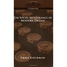 The Social Significance of Modern Drama by Emma Goldman (2005-10-30)