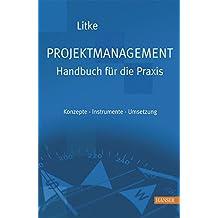Projektmanagement - Handbuch für die Praxis: Konzepte - Instrumente - Umsetzung