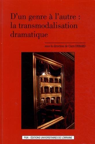 D'un genre à l'autre : la transmodalisation dramatique par Clara Debard, Collectif