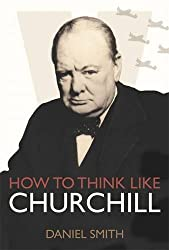 How to Think Like Churchill by Daniel Smith (2015-01-08)