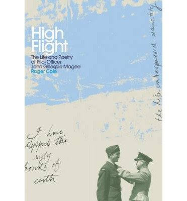 high-flight-the-life-and-poetry-of-pilot-officer-john-gillespie-magee-by-author-roger-cole-january-2