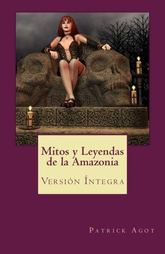 Mitos y Leyendas de la Amazonia: Versión Íntegra par Sr. Patrick Agot