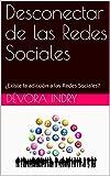 Desconectar de las Redes Sociales: ¿Existe la adicción a las Redes Sociales?
