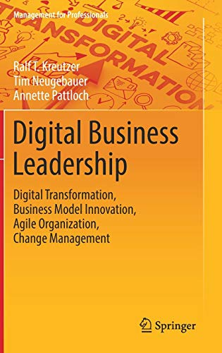 Digital Business Leadership: Digital Transformation, Business Model Innovation, Agile Organization, Change Management (Management for Professionals)