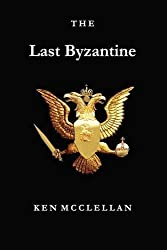 The Last Byzantine: Confessions of a Would-Be Messiah by Ken McClellan (2009-06-24)