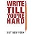 Write Till You're Hard: The Best Guide To Writing Erotica Ever