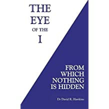 The Eye of the I: From Which Nothing Is Hidden by Dr David R. Hawkins (2016-04-05)