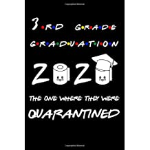 3rd Grade Graduation The One Where They Were Quarantined: Lockdown Gifts Lined Blank Notebook Journal Book For Her Him And Kids Three Years Old Women ... Fathers Mother Independent Sister June