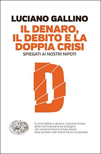 Il denaro, il debito e la doppia crisi: Spiegati ai nostri nipoti (Einaudi. Passaggi) di Luciano Gallino