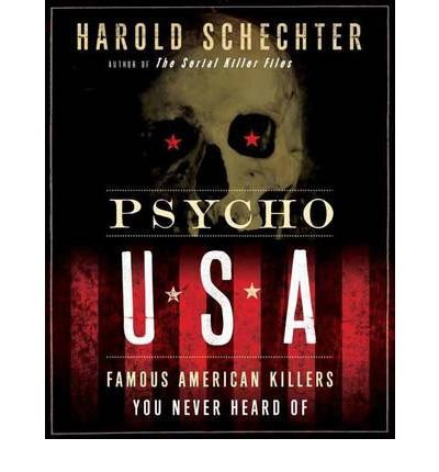 [(Psycho USA: Famous American Killers You Never Heard of)] [Author: Harold Schechter] published on (September, 2012)
