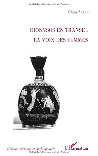 DIONYSOS EN TRANSE : LA VOIX DES FEMMES (Collection Histoire ancienne et anthropologie) par Clara Acker