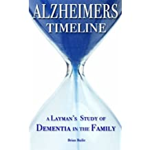 Alzheimer's Timeline: A Layman's Study of Dementia in the Family by Brian Bailie (2011-10-04)