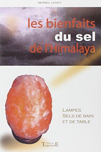 Les bienfaits du sel de l'Himalaya : Lampes, sels de bain et de table par Muriel Levet
