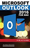 Microsoft Outlook 2016 for Mac: A Guide for Seniors by Philip Tranton (2015-10-29)