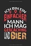 Notizbuch ICH BIN EIN EINFACHER MANN ICH MAG GEOCACHING: Geocaching I Tagebuch I kariert I 100 Seiten