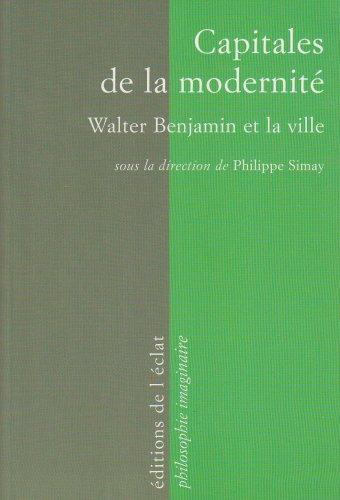 Capitales de la modernit : Walter Benjamin et la ville