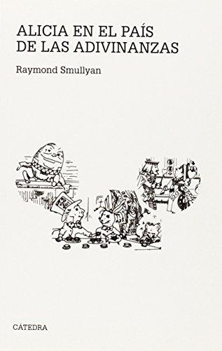Alicia en el País de las Adivinanzas: Un cuento al estilo de Lewis Carroll para niños de menos de 80 años (Teorema. Serie Mayor) por Raymond Smullyan