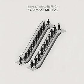 You Make Me Real