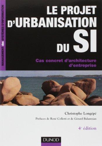 Le projet d'urbanisation du SI : Cas concret d'architecture d'entreprise de Christophe Longp (20 mai 2009) Broch