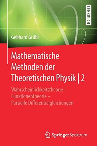Mathematische Methoden der Theoretischen Physik   2: Wahrscheinlichkeitstheorie – Funktionentheorie - Partielle Differentialgleichungen