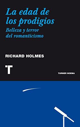 La edad de los prodigios: Terror y belleza del romanticismo (Noema) por Richard Holmes