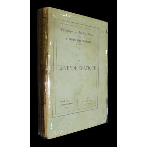 La légende celtique, en Irlande, en Cambrie et en Bretagne, suivie des textes originaux irlandais, gallois et bretons, rares ou inédits