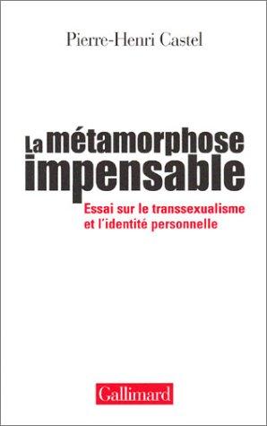 La Métamorphose impensable : Essai sur le transsexualisme et l'identité personnelle par Pierre-Henri Castel