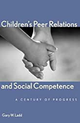 Children's Peer Relations and Social Competence: A Century of Progress (Current Perspectives in Psychology)