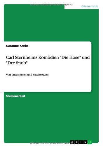 Carl Sternheims Komödien Die Hose und Der Snob: Von Lust-spielen und Maske-raden by Susanne Krebs (2009-04-21) (Maskerade Beste Die Masken)