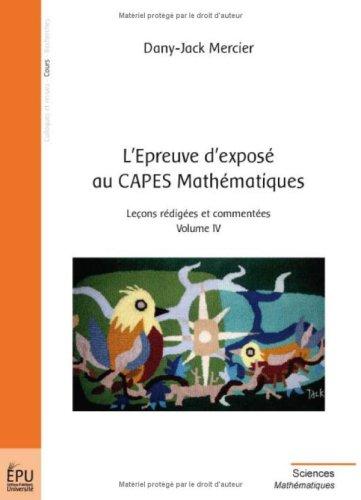 L'Epreuve d'exposé au CAPES Mathématiques : Leçons rédigées et commentées Volume 4