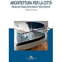 """Architettura per la città: Pescara ed il Museo d'arte moderna """"Vittoria Colonna"""""""