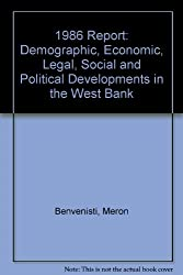 1986 Report: Demographic, Economic, Legal, Social and Political Developments in the West Bank