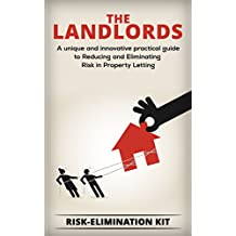 The Landlords' Risk Elimination Kit: A Unique and Innovative Practical Guide to Reducing and Eliminating Risk in Property Letting (Property Series Book 1) (English Edition)