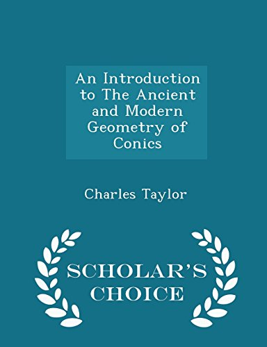 An Introduction to The Ancient and Modern Geometry of Conics - Scholar's Choice Edition