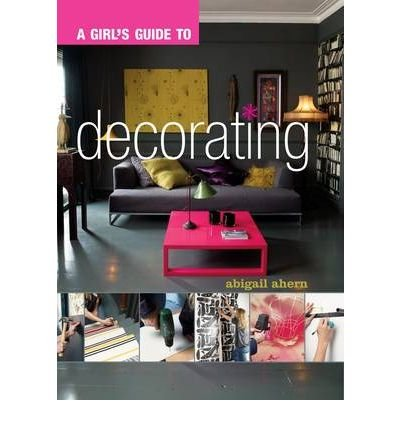 Portada del libro [(A Girl's Guide to Decorating)] [Author: Abigail Ahern] published on (December, 2008)