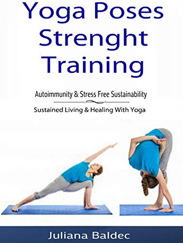 Yoga Poses Strenght Training: Autoimmunity & Stress Free ...