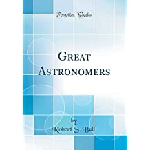 Great Astronomers (Classic Reprint)