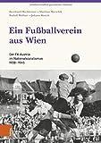 Ein Fußballverein aus Wien: Der FK Austria im Nationalsozialismus 1938-1945