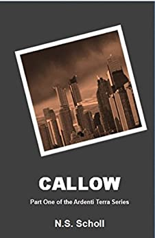 Callow: Part One of the Ardenti Terra Series (English Edition) par [Scholl, N.S.]