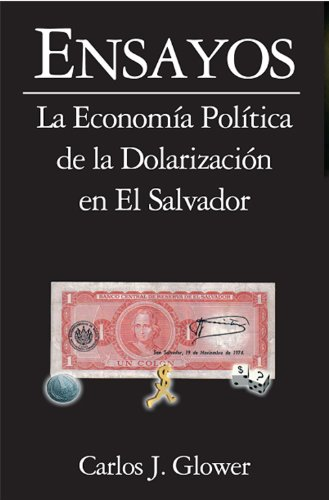 Ensayos: La Economía Política de la Dolarizacion en El Salvador de [Glower, Carlos
