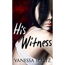 His Witness (A Dark Romance) by Vanessa Waltz (2015-01-01)