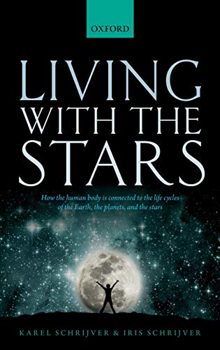 Living with the Stars: How the Human Body is Connected to the Life Cycles of the Earth, the Planets, and the Stars por Karel Schrijver