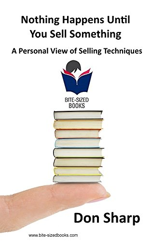 Read Nothing Happens Until You Sell Something A Personal View Of Selling Techniques Bite Sized Books Book 8 Original E Books By Don Sharp 1r9simimptdw1yt1