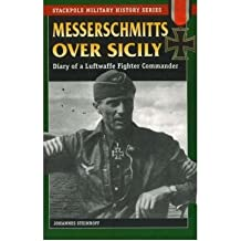 [ MESSERSCHMITTS OVER SICILY DIARY OF A LUFTWAFFE FIGHTER COMMANDER BY STEINHOFF, JOHANNES](AUTHOR)PAPERBACK