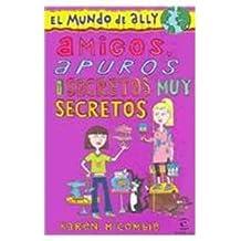 Amigos, apuros y secretos muy secretos (El Mundo De Ally)