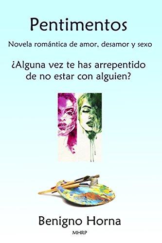 Pentimentos: Novela romántica de amor, desamor y sexo: ¿Alguna vez te has arrepentido de no estar con alguien? por Benigno Horna