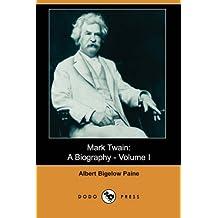 Mark Twain: A Biography - Volume I (Dodo Press) by Albert Bigelow Paine (2007-07-13)